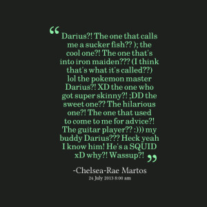 Quotes Picture: darius?! the one that calls me a sucker fish?? ); the ...
