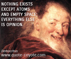 Nothing exists except atoms and empty space; everything else is ...