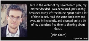 ... bit of my abundant free time to thinking about death. - John Green