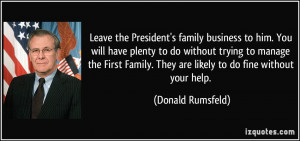 President's family business to him. You will have plenty to do without ...