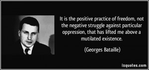 is the positive practice of freedom, not the negative struggle against ...
