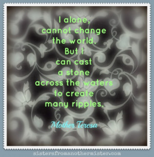mother teresa quote by mother teresa cast a stone to create many ...