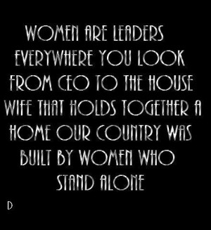 Women are leaders everywhere you look, from a CEO to house a wife that ...
