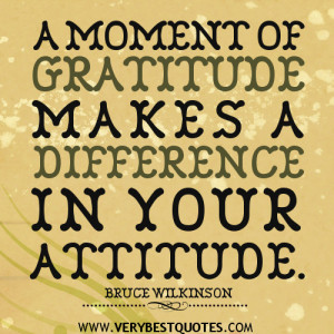 gratitude quotes, attitude quotes, A moment of gratitude makes a ...