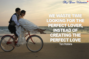 Love quotes - We waste time looking for