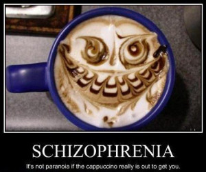 Schizophrenia Coffee. . nut paramecia i.' the crispcat. taro reaaly ...