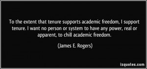 To the extent that tenure supports academic freedom, I support tenure ...