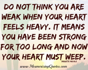Don't think you are weak when your heart feels heavy