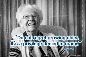 Do not regret growing older. It's a privilege denied to many ...