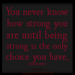 being strong quotes, You never know how strong you are until being ...