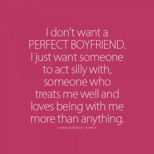 Love Quotes Pics • I don't want a perfect boyfriend. I just want ...