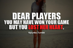 hplyrikz:Dear players, you may have won your game but you lost her ...