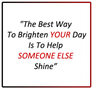 The Best Way To Brighten YOUR Day Is To Help SOMEONE ELSE Shine