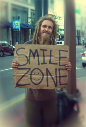 """... Dont give me money just your smiles"""" Homeless guy I met in portland"""