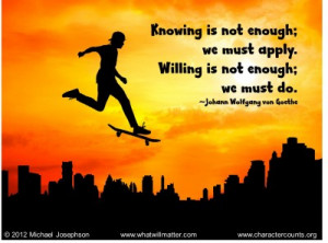 QUOTE & POSTER: Knowing is not enough; we must apply. Willing is not ...