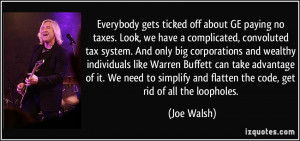... and flatten the code, get rid of all the loopholes. - Joe Walsh