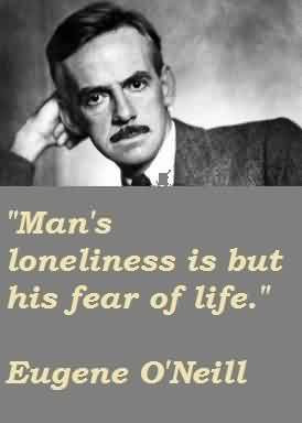 Famous Celebrity Quote By Eugene O'Neill~ Man's loneliness is but ...