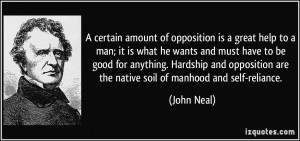 amount of opposition is a great help to a man; it is what he wants ...