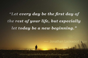 Let every day be the first day of the rest of your life, but ...