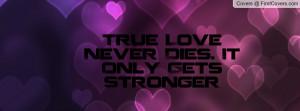 Love Quote True Never Dies
