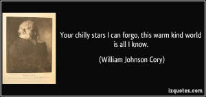 Your chilly stars I can forgo, this warm kind world is all I know ...