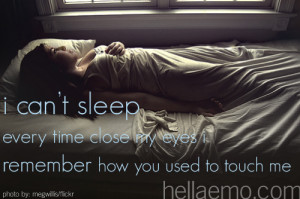 can't sleep because every time i close my eyes, i remember how you ...