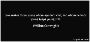 young whom age doth chill, and whom he finds young keeps young still ...