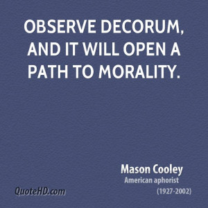 Observe decorum, and it will open a path to morality.