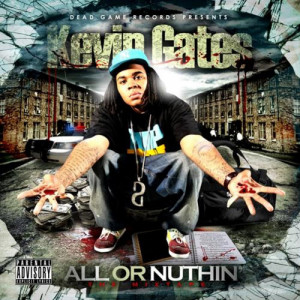 Kevin Gates Quotes Kevin gates all or nuthin