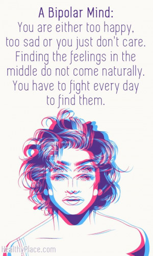 Quote on #bipolar: A Bipolar Mind: You are either too happy, too sad ...