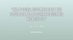 And, of course, customers really need to feel safe and are seeking ...