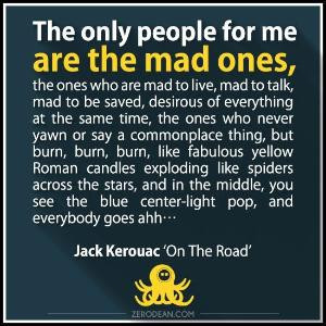 The only people for me are the mad ones...' Jack Kerouac by karyn