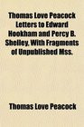 Thomas Love Peacock Letters to Edward Hookham and Percy B Shelley With ...