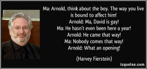... way you live is bound to affect him! Arnold: Ma, David is gay! Ma