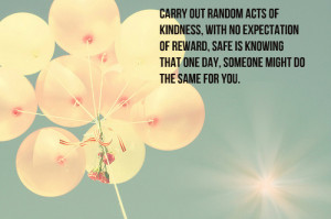 Carry out random acts of kindness, with no expectation of reward, safe ...