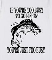 If You're Too Busy To Fish, You're Just Too Busy - Cool fishing shirts ...