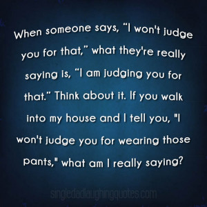 When You Tell Me You Don't Judge Me