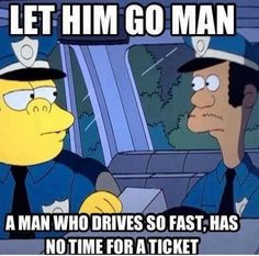If only the real po-po thought like that! More
