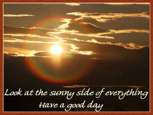 Look at the sunny side of everything. Have a Good Day