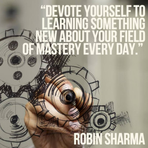 Devote yourself to learning something new about your field of mastery ...
