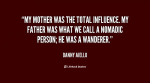 My mother was the total influence. My father was what we call a ...