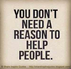 You don't need to have a reason to help others