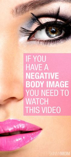 If You Have A Negative Body Image You Need To Watch This Video