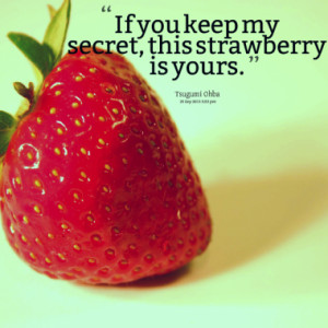 if you keep my secret this strawberry is yours quotes from joko riono ...