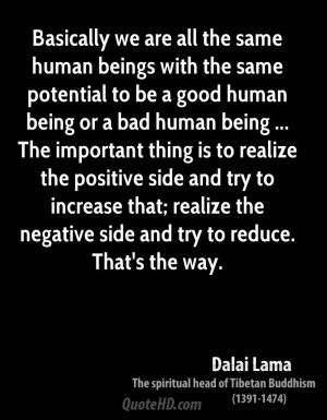 Basically we are all the same human beings with the same potential to ...