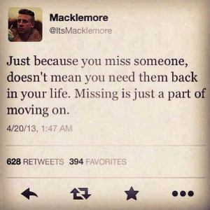 Macklemore tweet quote just because you miss someone doesn't mean you ...
