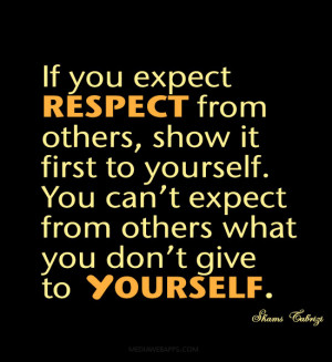 Respect Others Quotes If you expect respect