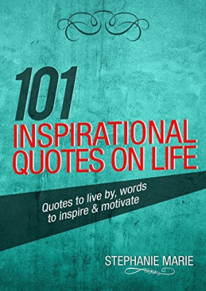 download 101 Inspirational Quotes on Life: Quotes to live by, words to ...