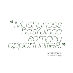 Quotes Picture: my shyness has ruined so many opportunities
