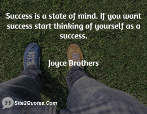 Success is a state of mind. If you want success start thinking of ...